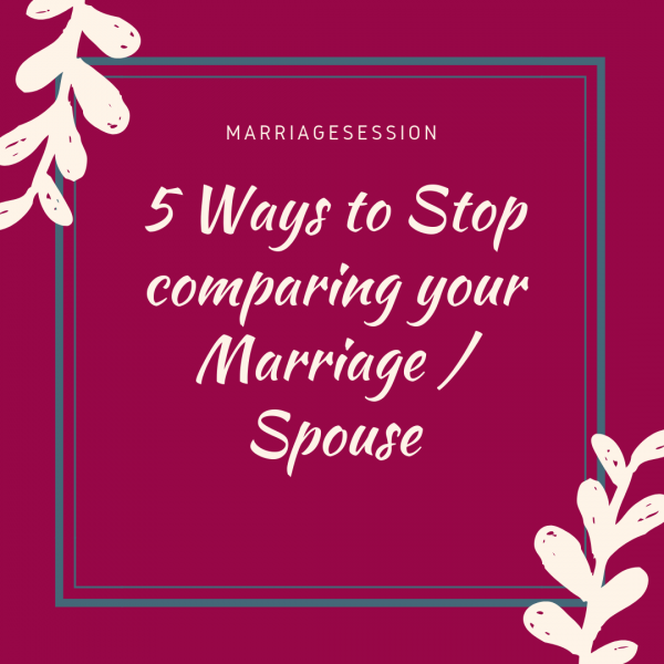 Why you must stop comparing your spouse