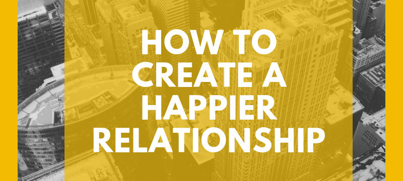 Create a Happier Relationship
