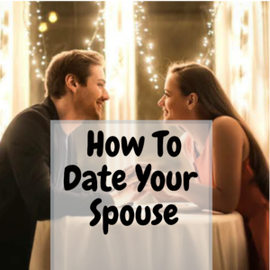 Dating your spouse again, how to boost your marriage