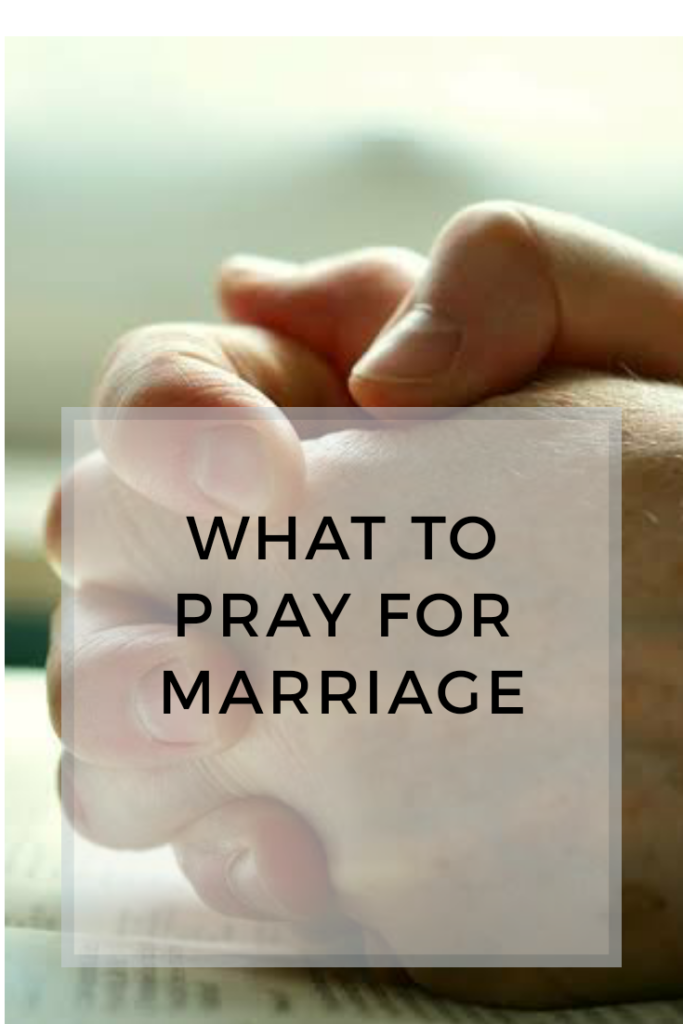 Pray for marriage, pray for your marriage